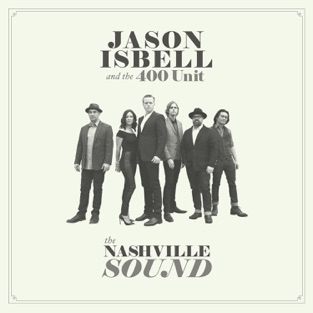 The Nashville Sound – Jason Isbell and the 400 Unit