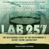 Michael Christopher Carroll - Lab 257: The Disturbing Story of the Government's Secret Germ Laboratory (Unabridged)  artwork