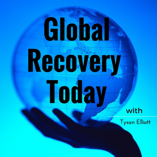 Global Recovery Today with Tyson Elliott