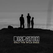 Dispatch - Only the Wild Ones