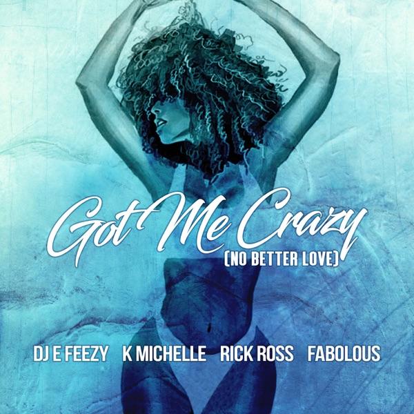 Got Me Crazy (No Better Love) [feat. K. Michelle, Rick Ross & Fabolous] - Single