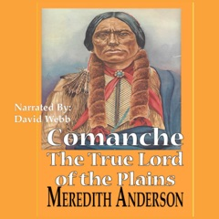 Comanche, The True Lord of the Plains (Unabridged)