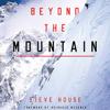Steve House & Reinhold Messner - foreword - Beyond the Mountain (Unabridged)  artwork