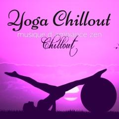 Yoga Chillout – Musique d'ambiance zen chillout pour cours de yoga, power yoga, vinyasa sun salutation et relaxation