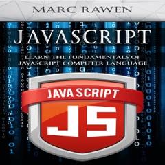 JavaScript: Learn the Fundamentals of JavaScript Computer Programming Language (Unabridged)