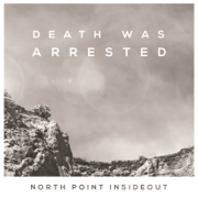 Death Was Arrested (feat. Seth Condrey) - North Point InsideOut - North Point InsideOut