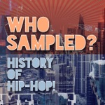 Who Sampled? History of Hip-Hop!