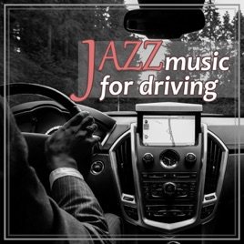 Jazz Music for Driving: Instrumental Relaxation, Good Beginning of the  Day, Jazz Instrumental Beats for Trip Time, Way to Work, Positive  Atmosphere
