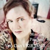 Monica Pasqual - You Can't Kill Light