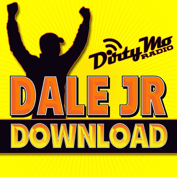The Dale Jr. Download - Dirty Mo Radio