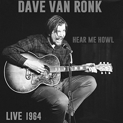 Here Me Howl Live 1964 - Dave Van Ronk