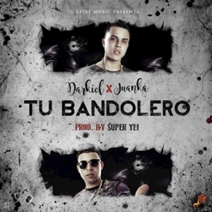 Tu Bandolero (feat. Juanka El Problematik) - Single Mp3 Download