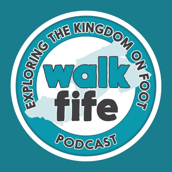 The Walk Fife Podcast - Exploring the Kingdom on Foot