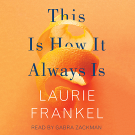 This Is How It Always Is: A Novel (Unabridged) audiobook