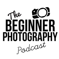 Podcasts posts - The Beginner Photography Podcast