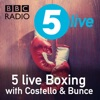 5 live Boxing with Costello & Bunce (BBC Radio 5 live)