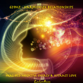 639Hz Harmonize Relationships: Heal Old Negative Energy and Attract Love