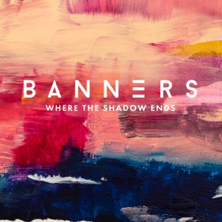 BANNERS – Where the Shadow Ends [iTunes Plus AAC M4A]