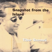 Tibor Szemző - Snapshot from the Island