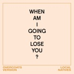 Local Natives, Overcoats & Donmoyer - When Am I Gonna Lose You