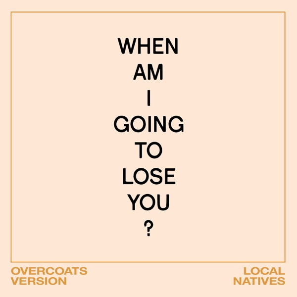 When Am I Gonna Lose You (Overcoats Version) - Single