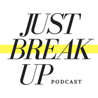 Just Break Up Podcast podcast