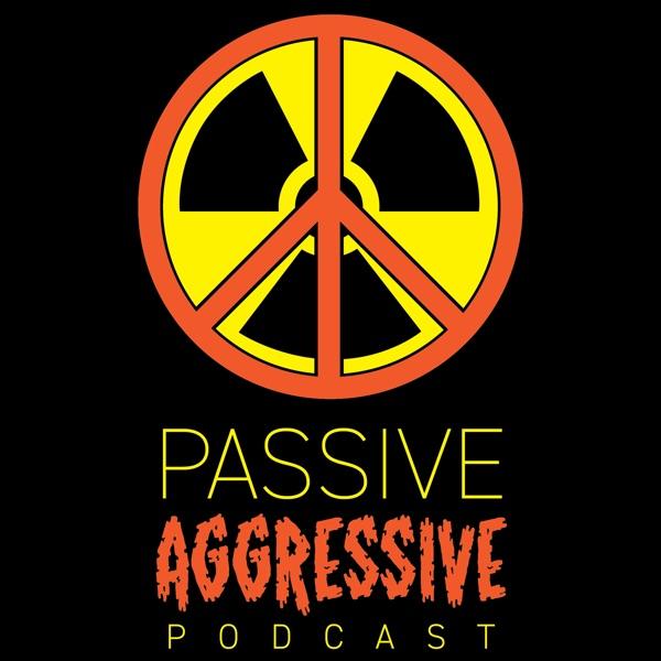 Passive Aggressive Podcast with Dan & Mat