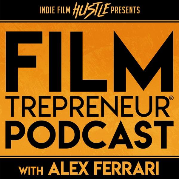 Filmtrepreneur®: The Entrepreneurial Filmmaking Podcast