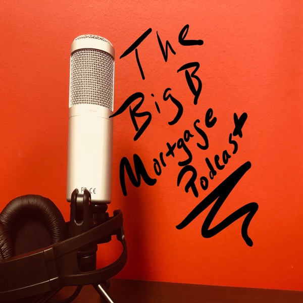 The Big B mortgage podcast