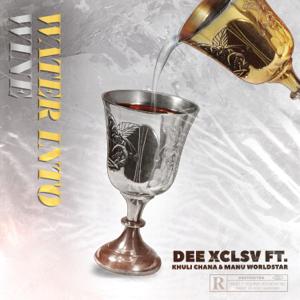 Dee Xclsv - Water Into Wine feat. Khuli Chana & Manu WorldStar