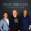 You're Still God - Phillips, Craig & Dean
