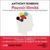 Pouvoir illimité - Le livre majeur sur la PNL (programmation neurolinguistique): Comment partir à la conquête de soi-même, retrouver confiance, se donner les moyens de gagner et de réussir - Tony Robbins