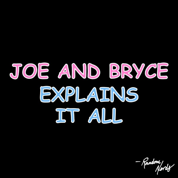 Joe and Bryce Explains It All
