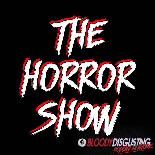 The Horror Show: A Horror Movie Podcast by Bloody Disgusting