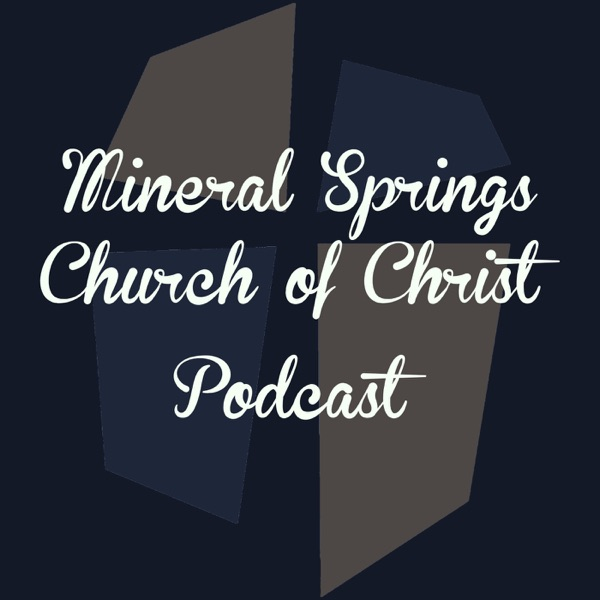 The Mineral Springs Church of Christ Podcast