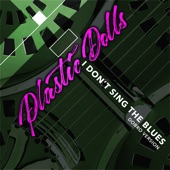 Plastic Dolls - I Don't Sing the Blues