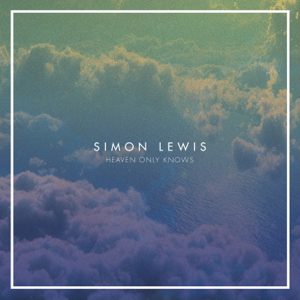 Simon Lewis - Heaven Only Knows