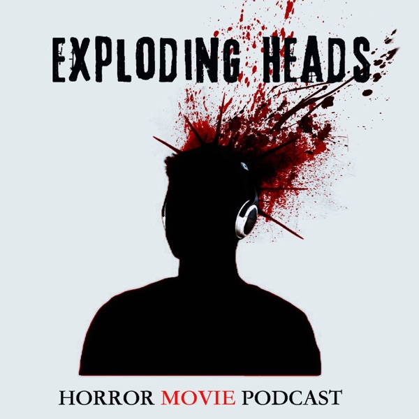 Exploding Heads Horror Movie Podcast