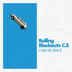 Rolling Blackouts Coastal Fever - Cars in Space