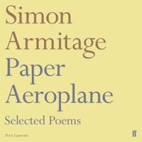 Paper Aeroplane: Selected Poems 1989-2014 (Unabridged)