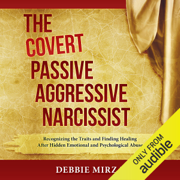 The Covert Passive-Aggressive Narcissist: Recognizing the Traits and Finding Healing After Hidden Emotional and Psychological Abuse (Unabridged)