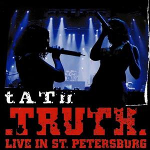 t.A.T.u. - Truth (Live in St. Petersburg)