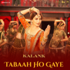 Tabaah Ho Gaye From Kalank - Pritam & Shreya Ghoshal mp3