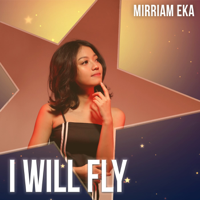 Download Mirriam Eka - I Will Fly - Single Gratis, download lagu terbaru