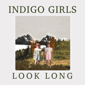 Look Long - Indigo Girls