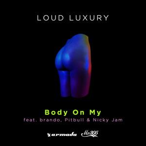 Loud Luxury - Body on My feat. brando, Pitbull & Nicky Jam