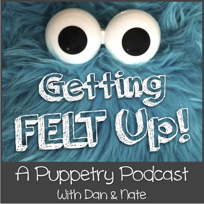 Getting Felt Up - A Puppetry Podcast