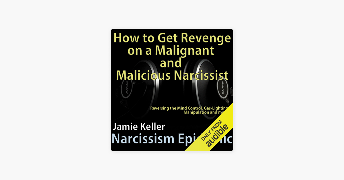 ‎Narcissism Epidemic: How to Get Revenge on a Malignant and Malicious  Narcissist: Reversing the Mind Control, Gas-Lighting, Manipulation and  More!