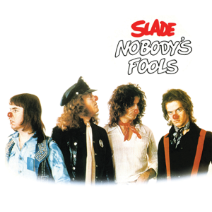 Slade - Nobody's Fools (Expanded)