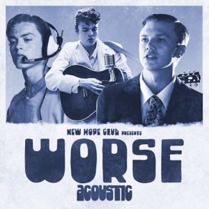 New Hope Club - Worse (Acoustic)